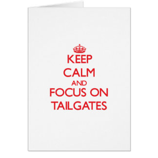 Keep Calm and focus on Tailgates Cards