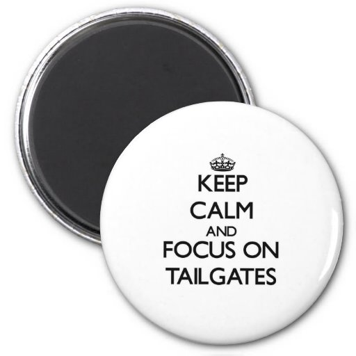 Keep Calm and focus on Tailgates Refrigerator Magnet