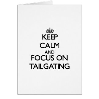 Keep Calm and focus on Tailgating Card
