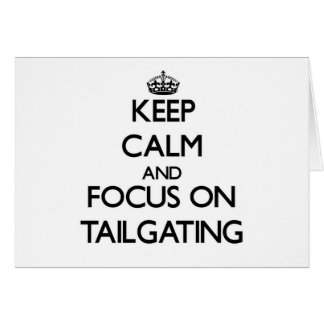 Keep Calm and focus on Tailgating Greeting Cards