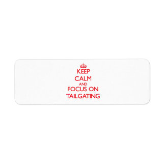 Keep Calm and focus on Tailgating Custom Return Address Labels