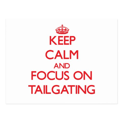 Keep Calm and focus on Tailgating Post Card