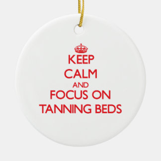 Keep Calm and focus on Tanning Beds Ceramic Ornament