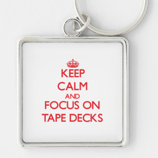 Keep Calm and focus on Tape Decks Key Chains