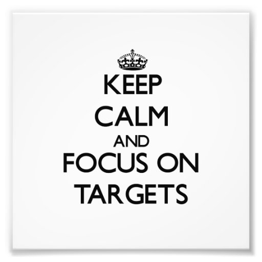 Keep Calm and focus on Targets Photograph