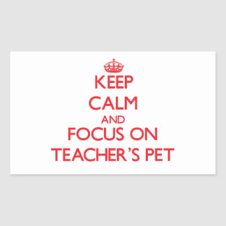 Keep Calm and focus on Teacher'S Pet Rectangle Stickers