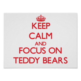 Keep Calm and focus on Teddy Bears Posters