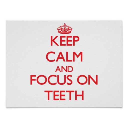Keep Calm and focus on Teeth Posters