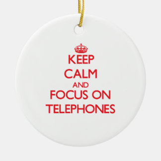 Keep Calm and focus on Telephones Ceramic Ornament