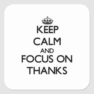 Keep Calm and focus on Thanks Square Sticker