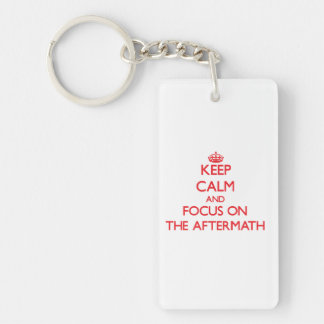 Keep Calm and focus on The Aftermath Acrylic Keychains