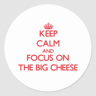 Keep Calm and focus on The Big Cheese Sticker