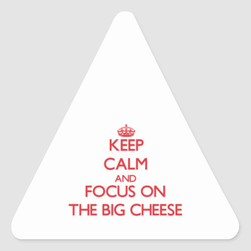 Keep Calm and focus on The Big Cheese Stickers