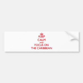 Keep Calm and focus on The Caribbean Bumper Sticker