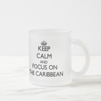 Keep Calm and focus on The Caribbean Frosted Glass Coffee Mug