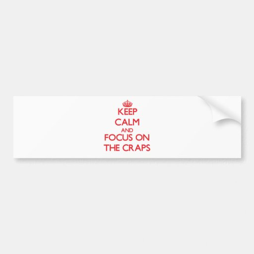Keep Calm and focus on The Craps Bumper Stickers