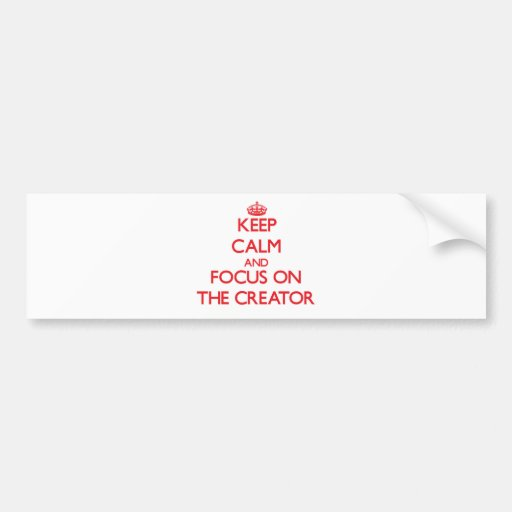 Keep Calm and focus on The Creator Bumper Stickers