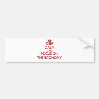 Keep Calm and focus on THE ECONOMY Bumper Stickers