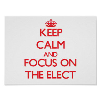 Keep Calm and focus on THE ELECT Posters