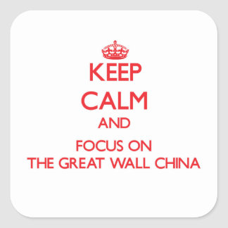 Keep Calm and focus on The Great Wall China Square Sticker