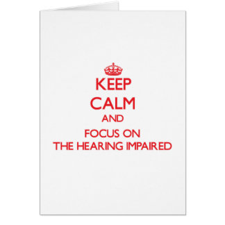 Keep Calm and focus on The Hearing-Impaired Card
