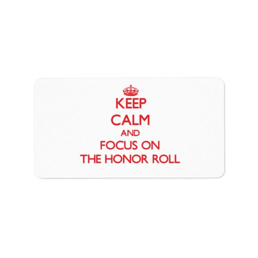 Keep Calm and focus on The Honor Roll Custom Address Labels
