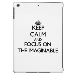 Keep Calm and focus on The Imaginable iPad Air Cases