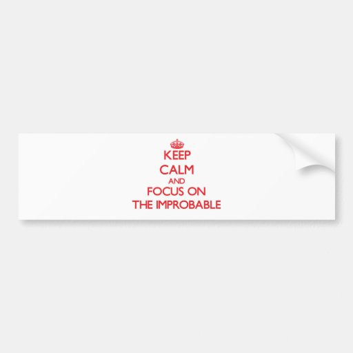 Keep Calm and focus on The Improbable Bumper Sticker