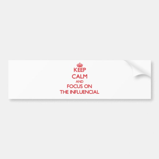 Keep Calm and focus on The Influencial Bumper Sticker