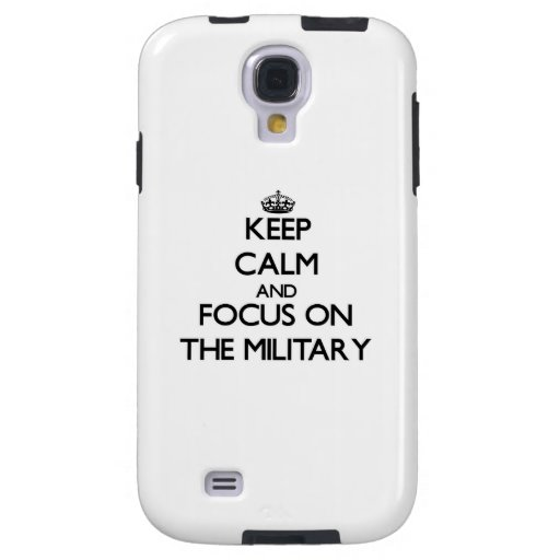 Keep Calm and focus on The Military Galaxy S4 Case