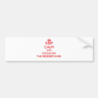 Keep Calm and focus on The Mississippi River Bumper Sticker