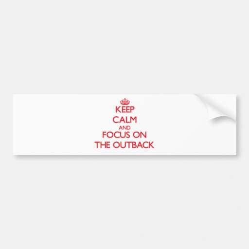 Keep Calm and focus on The Outback Bumper Stickers