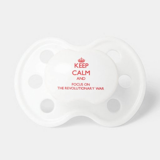 Keep Calm and focus on The Revolutionary War Baby Pacifiers