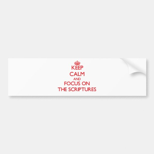 Keep Calm and focus on The Scriptures Bumper Stickers