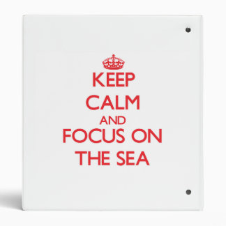 Keep Calm and focus on The Sea 3 Ring Binders