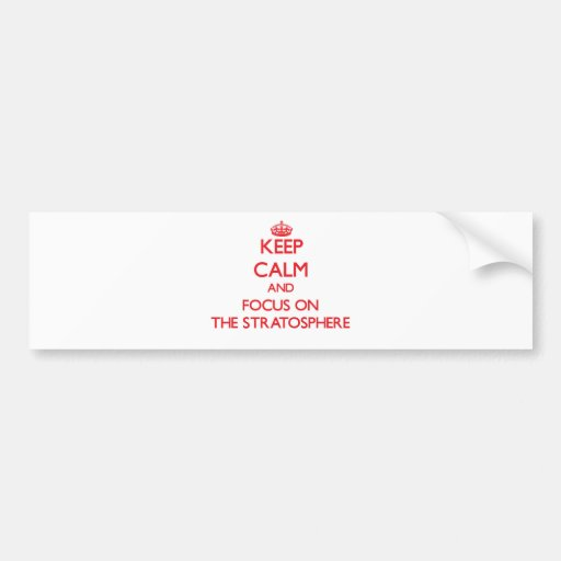 Keep Calm and focus on The Stratosphere Bumper Sticker