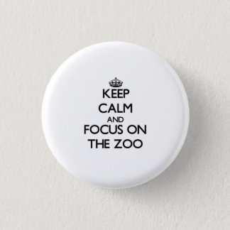 Keep Calm and focus on The Zoo 1 Inch Round Button