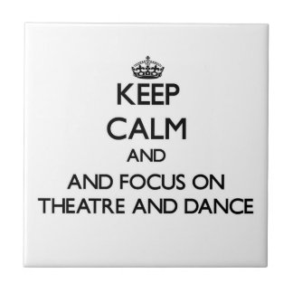 Keep calm and focus on Theatre And Dance Ceramic Tiles