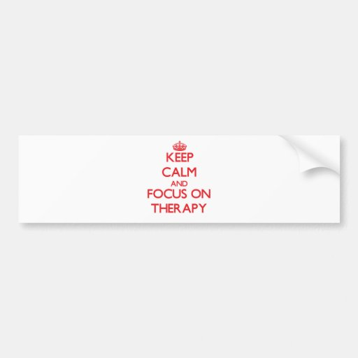 Keep Calm and focus on Therapy Bumper Sticker