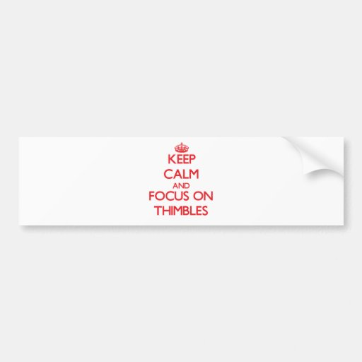 Keep Calm and focus on Thimbles Bumper Stickers