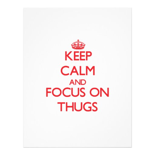 Keep Calm and focus on Thugs Flyers