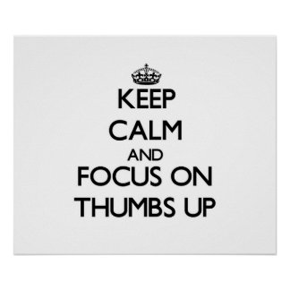 Keep Calm and focus on Thumbs Up Print