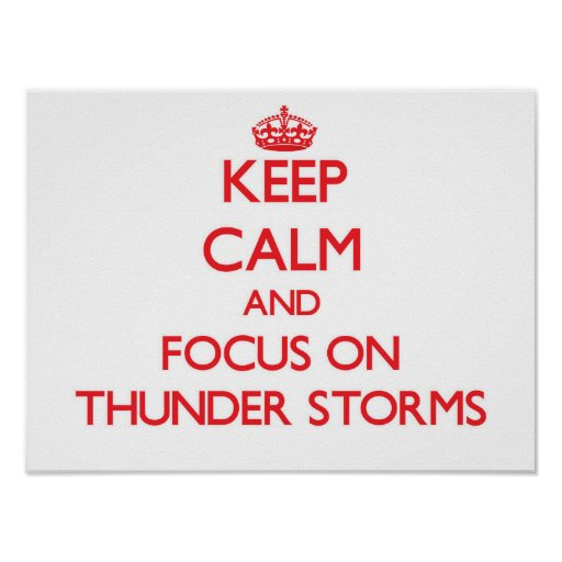 Keep Calm and focus on Thunder Storms Poster