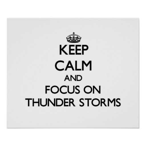 Keep Calm and focus on Thunder Storms Posters