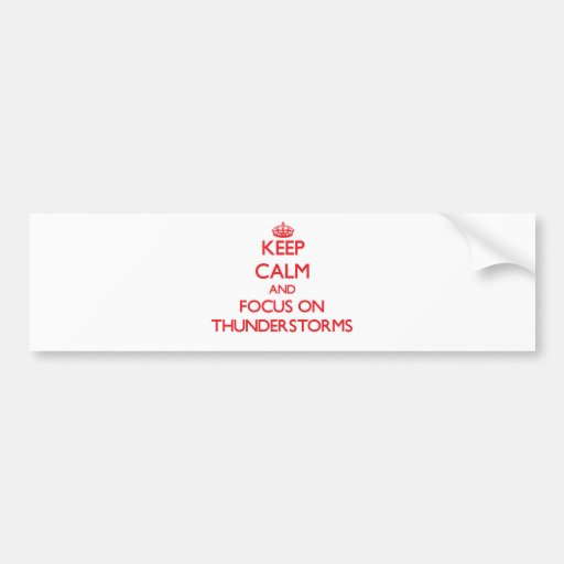 Keep Calm and focus on Thunderstorms Bumper Stickers