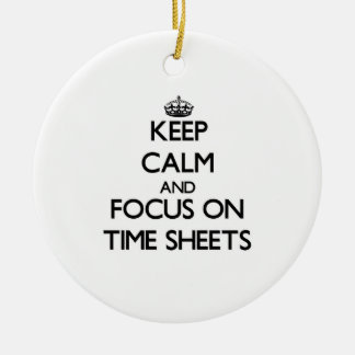 Keep Calm and focus on Time Sheets Ceramic Ornament
