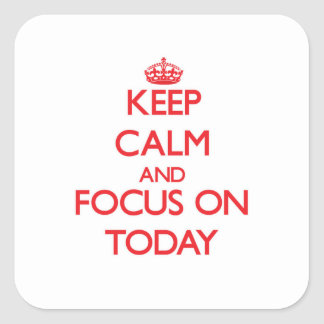 Keep Calm and focus on Today Square Sticker