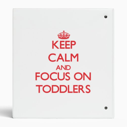 Keep Calm and focus on Toddlers Binders
