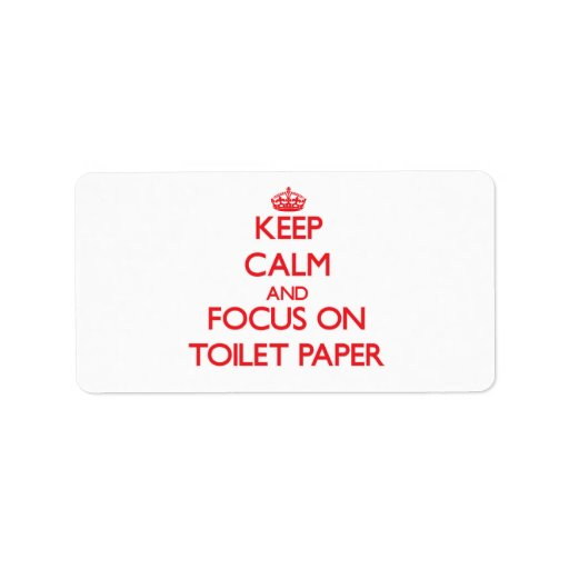 Keep Calm and focus on Toilet Paper Personalized Address Label