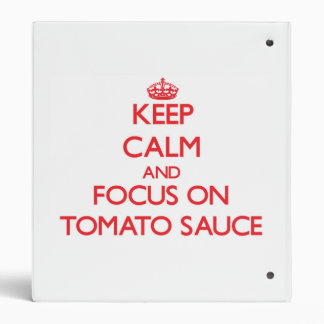 Keep Calm and focus on Tomato Sauce 3 Ring Binders